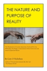 The Nature and Purpose of Reality: The Illumination of Creation, Spacetime, Good and Evil, Art, Philosophy, Psychology, Consciousness, Perfect Form, G Cover Image