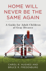 Home Will Never Be the Same Again: A Guide for Adult Children of Gray Divorce Cover Image