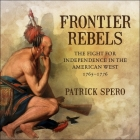 Frontier Rebels: The Fight for Independence in the American West, 1765-1776 Cover Image