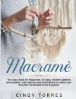 Macramè: The Easy Book for Beginners: 25 easy, modern patterns and projects, with step-by-step illustrations to create your bea Cover Image