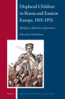 Displaced Children in Russia and Eastern Europe, 1915-1953: Ideologies, Identities, Experiences (Russian History and Culture #15) Cover Image