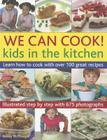 We Can Cook!: Kids in the Kitchen: Learn How to Cook with Over 100 Great Recipes Cover Image