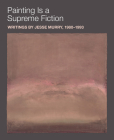 Painting Is a Supreme Fiction: Writings by Jesse Murry, 1980-1993 Cover Image