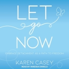 Let Go Now Lib/E: Embrace Detachment as a Path to Freedom Cover Image