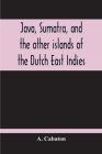 Java, Sumatra, And The Other Islands Of The Dutch East Indies Cover Image