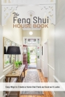 The Feng Shui House Book: Easy Ways to Create a Home that Feels as Good as it Looks: Gift Ideas for Holiday Cover Image