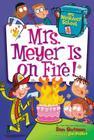 My Weirdest School #4: Mrs. Meyer Is on Fire! Cover Image