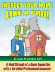Inspect your home like a PRO!: A walkthrough of a home inspection with a Certified Professional Home Inspector Cover Image