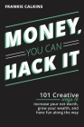 Money, You Can Hack It: 101 Creative Ways To Increase Your Net Worth, Grow Your Wealth, and Have Fun Along The Way: 101 Creative Ways To Incre Cover Image