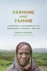 Farming and Famine: Landscape Vulnerability in Northeast Ethiopia, 1889–1991 (Africa and the Diaspora: History, Politics, Culture) Cover Image