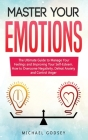 Master Your Emotions: The Ultimate Guide to Manage Your Feelings and Improving Your Self-Esteem. How to Overcome Negativity, Defeat Anxiety Cover Image