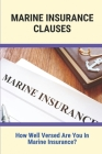 Marine Insurance Clauses: How Well Versed Are You In Marine Insurance?: Marine Insurance Guide Cover Image
