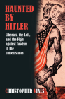 Haunted by Hitler: Liberals, the Left, and the Fight Against Fascism in the United States Cover Image