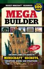 Mega Builder: The Most Complete Guide to Minecraft Secrets, Creations, Hacks, and Strategies Cover Image