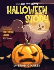 Color My Own Halloween Story: An Immersive, Customizable Coloring Book for Kids (That Rhymes!) Cover Image