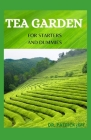 Tea Garden for Starters and Dummies: The Complete Guide to Cultivating, Harvesting and Growing Flavorful Teas in Your Backyard Cover Image