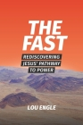 The Fast: Rediscovering Jesus' Pathway to Power Cover Image