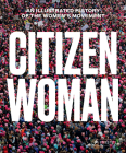Citizen Woman: An Illustrated History of the Women's Movement Cover Image