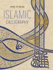 How to Read Islamic Calligraphy (The Metropolitan Museum of Art - How to Read) Cover Image