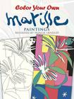 Color Your Own Matisse Paintings (Dover Art Coloring Book) Cover Image