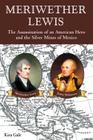 Meriwether Lewis: The Assassination of an American Hero and the Silver Mines of Mexico Cover Image