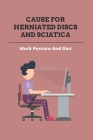 Cause For Herniated Discs and Sciatica: Work Posture And Diet: Herniated Disc Neck Pain Relief Cover Image