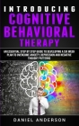 Introducing Cognitive Behavioral Therapy: An Essential Step by Step Guide to Developing a Six Week Plan to Overcome Anxiety, Depression and Negative T Cover Image