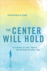 The Center Will Hold: An Almanac of Hope, Prayer, and Wisdom for Hard Times Cover Image