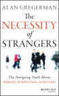 The Necessity of Strangers: The Intriguing Truth about Insight, Innovation, and Success Cover Image