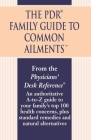 The PDR Family Guide to Common Ailments: An Authoritative A-to-Z Guide to Your Family's Top 100 Health Concerns, Plus Standard Remedies and Natural Alternatives Cover Image