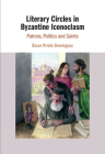 Literary Circles in Byzantine Iconoclasm: Patrons, Politics and Saints Cover Image