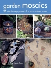 Garden Mosaics: 25 step-by-step projects for your outdoor room Cover Image