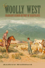 The Woolly West: Colorado's Hidden History of Sheepscapes (Elma Dill Russell Spencer Series in the West and Southwest #44) Cover Image