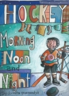 Hockey Morning Noon and Night Cover Image