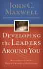 Developing the Leaders Around You: How to Help Others Reach Their Full Potential Cover Image
