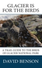 Glacier is for the Birds: A Trail Guide to the Birds of Glacier National Park Cover Image