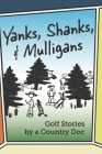 Yanks, Shanks, and Mulligans: Golf Stories by a Country Doc Cover Image