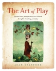 The Art of Play: Ignite Your Imagination to Unlock Insight, Healing, and Joy Cover Image