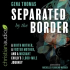 Separated by the Border Lib/E: A Birth Mother, a Foster Mother, and a Migrant Child's 3000-Mile Journey Cover Image