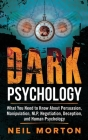 Dark Psychology: What You Need to Know About Persuasion, Manipulation, NLP, Negotiation, Deception, and Human Psychology Cover Image