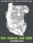 100 Animal and Bird - Coloring Book - 100 Animals designs in a variety of intricate patterns Cover Image