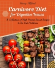 Carnivore Diet for Digestive Issues: A Collection of High Protein Based Recipes to Fix Gut Problems Cover Image