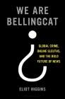 We Are Bellingcat: Global Crime, Online Sleuths, and the Bold Future of News Cover Image