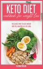 Keto Diet Cookbook For Weight Loss: The Easiest Way To Lose Weight And Feel Amazing All Life Long Cover Image