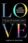 Love Without Reason: The Lost Art of Giving a F*ck Cover Image