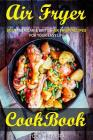 Air Fryer Cookbook: Best American & British Air Fryer Recipes for your Easy Life Cover Image