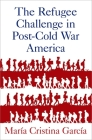 The Refugee Challenge in Post-Cold War America Cover Image