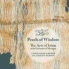 Pearls of Wisdom: The Arts of Islam at the University of Michigan (Kelsey Museum Publication #10) Cover Image