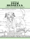Simply Jack Russells: The Coloring Book: Color In 30 Realistic Hand-Drawn Designs For Adults. A creative and fun book for yourself and gift Cover Image