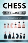 Chess For Beginners: know the best openings, master the better strategies and destroy your opponent. Cover Image